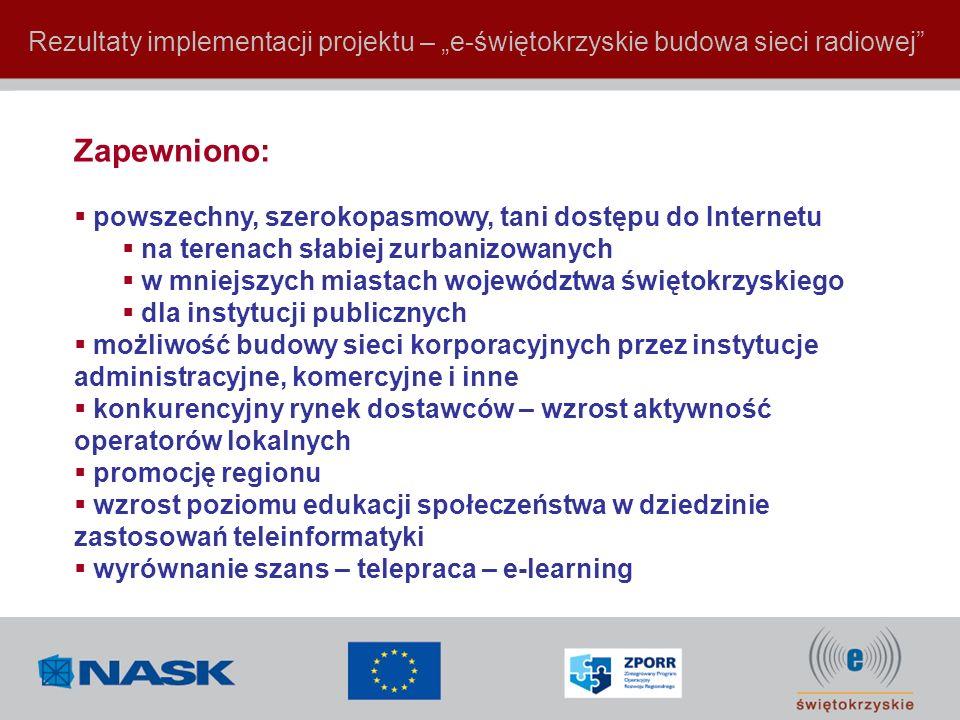 Rezultaty implementacji projektu – e-świętokrzyskie budowa sieci radiowej Zapewniono: powszechny, szerokopasmowy, tani dostępu do Internetu na terenac