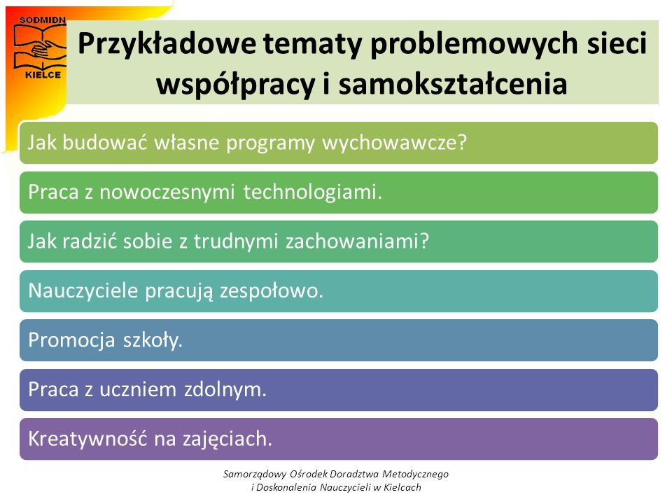 Przykładowe tematy problemowych sieci współpracy i samokształcenia nauczycieli wychowawców świetlic szkolnych Samorządowy Ośrodek Doradztwa Metodycznego i Doskonalenia Nauczycieli w Kielcach