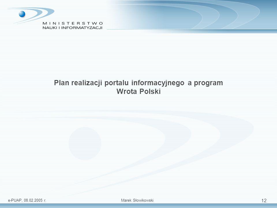 e-PUAP, 08.02.2005 r.Marek Słowikowski 12 Plan realizacji portalu informacyjnego a program Wrota Polski