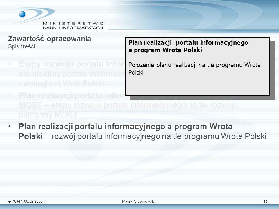 e-PUAP, 08.02.2005 r.Marek Słowikowski 13 Zawartość opracowania Spis treści Etapy rozwoju portalu informacyjnego – Etapy rozwoju architektury portalu