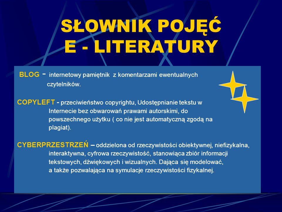 SŁOWNIK POJĘĆ E - LITERATURY BLOG - internetowy pamiętnik z komentarzami ewentualnych czytelników. COPYLEFT - przeciwieństwo copyrightu, Udostępnianie