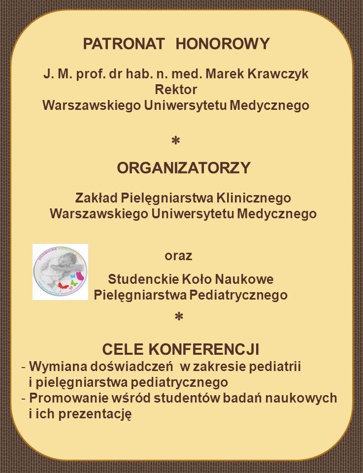PATRONAT HONOROWY J. M. prof. dr hab. n. med. Marek Krawczyk Rektor Warszawskiego Uniwersytetu Medycznego ORGANIZATORZY Zakład Pielęgniarstwa Kliniczn