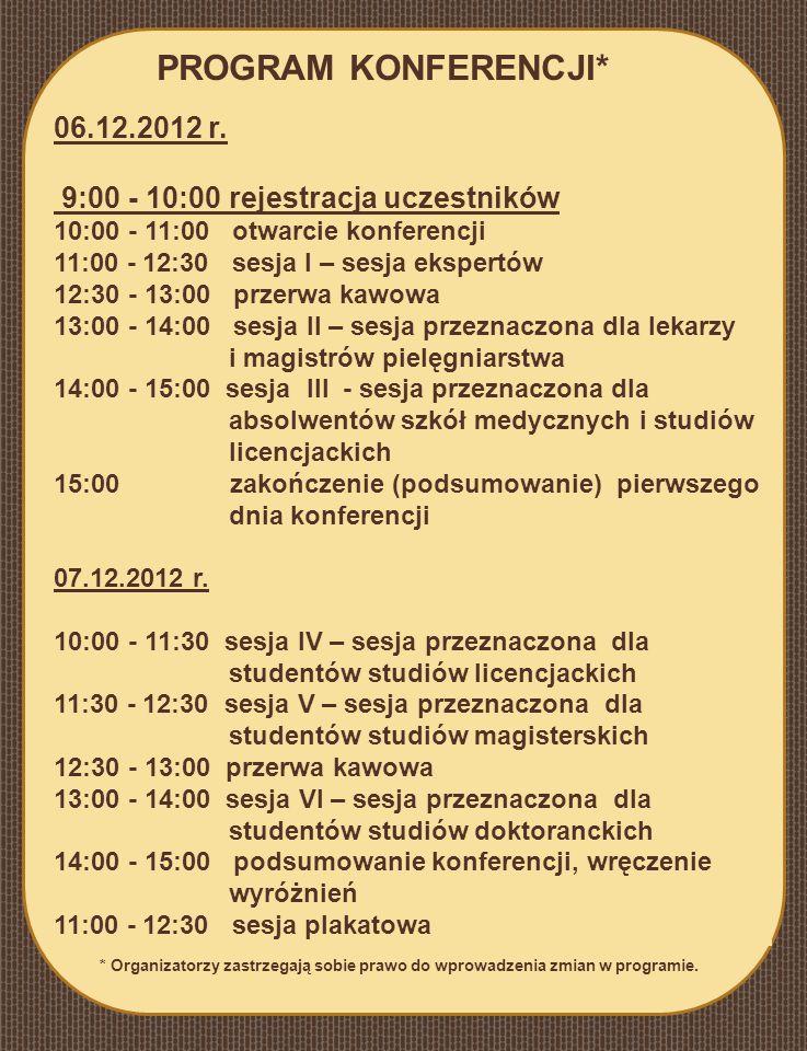 PROGRAM KONFERENCJI* 06.12.2012 r. 9:00 - 10:00 rejestracja uczestników 10:00 - 11:00 otwarcie konferencji 11:00 - 12:30 sesja I – sesja ekspertów 12: