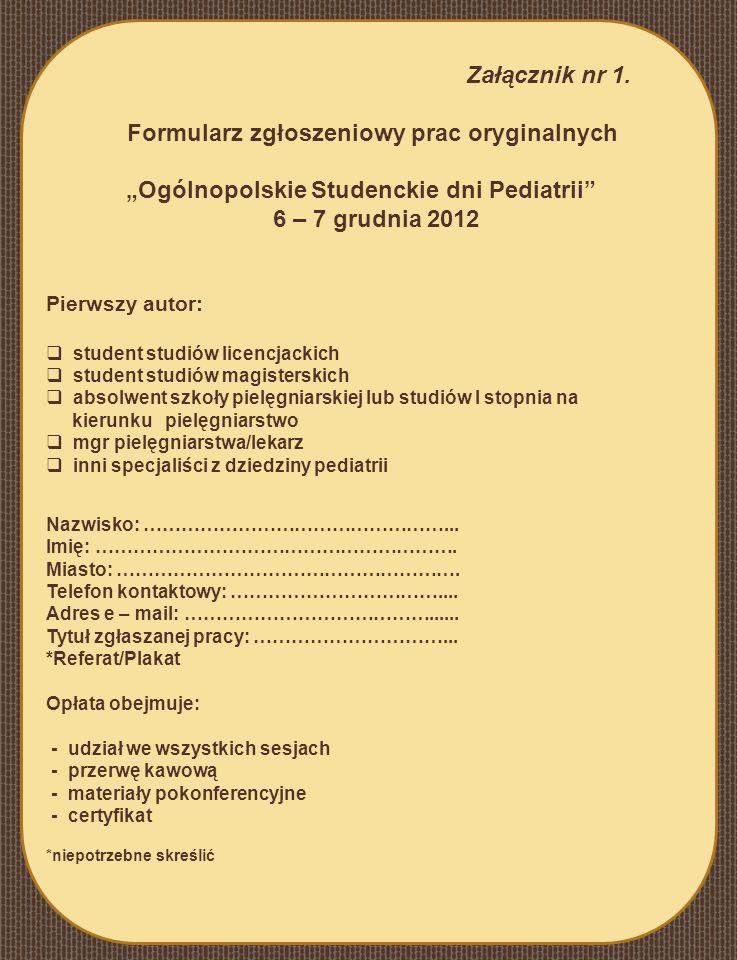 Załącznik nr 1. Formularz zgłoszeniowy prac oryginalnych Ogólnopolskie Studenckie dni Pediatrii 6 – 7 grudnia 2012 Pierwszy autor: student studiów lic