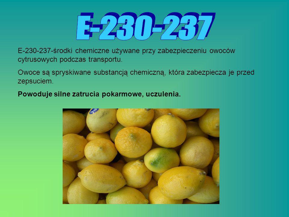 E-230-237-środki chemiczne używane przy zabezpieczeniu owoców cytrusowych podczas transportu. Owoce są spryskiwane substancją chemiczną, która zabezpi