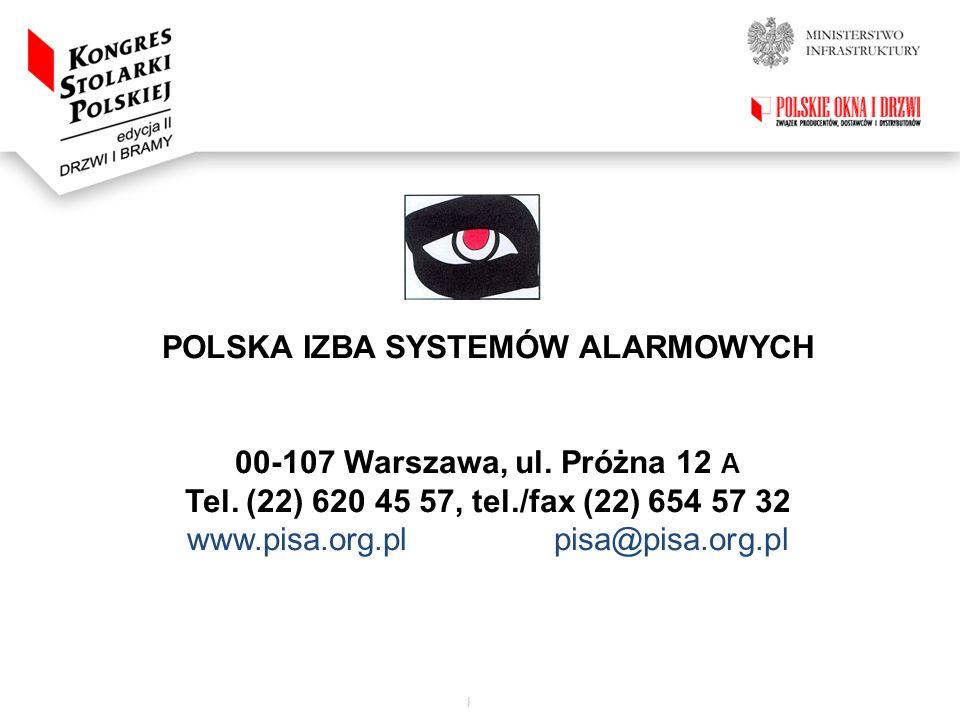 1 POLSKA IZBA SYSTEMÓW ALARMOWYCH 00-107 Warszawa, ul. Próżna 12 A Tel. (22) 620 45 57, tel./fax (22) 654 57 32 www.pisa.org.pl pisa@pisa.org.pl