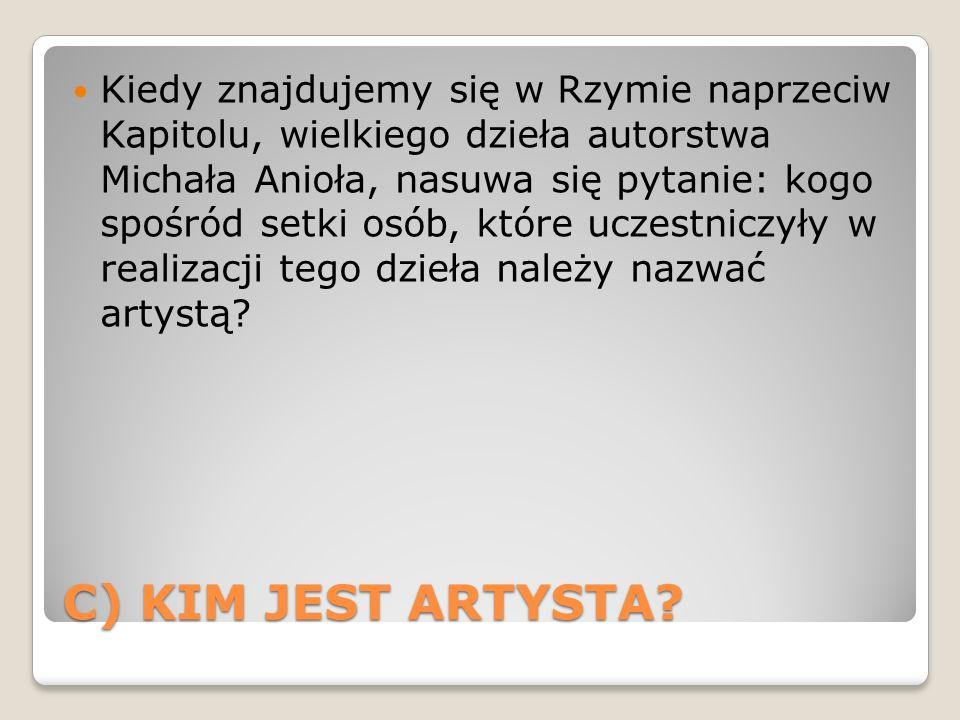 C) KIM JEST ARTYSTA? Kiedy znajdujemy się w Rzymie naprzeciw Kapitolu, wielkiego dzieła autorstwa Michała Anioła, nasuwa się pytanie: kogo spośród set