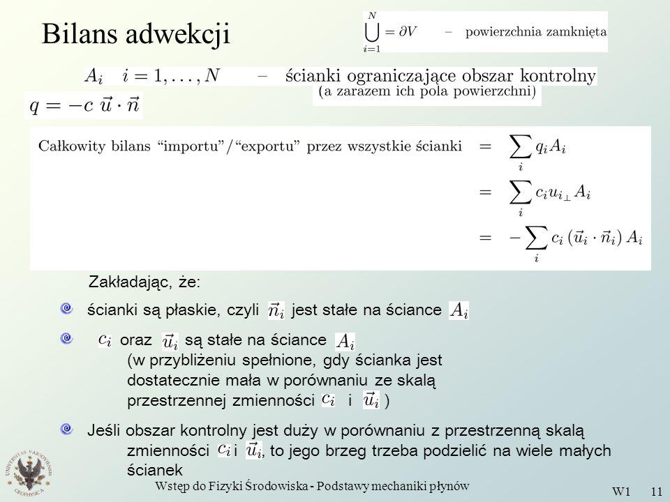 Wstęp do Fizyki Środowiska - Podstawy mechaniki płynów W1 11 Bilans adwekcji Zakładając, że: ścianki są płaskie, czyli jest stałe na ściance oraz są s