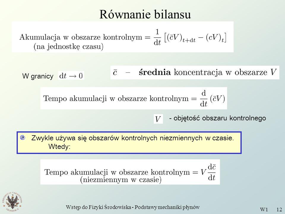 Wstęp do Fizyki Środowiska - Podstawy mechaniki płynów W1 12 Równanie bilansu W granicy - objętość obszaru kontrolnego Zwykle używa się obszarów kontr