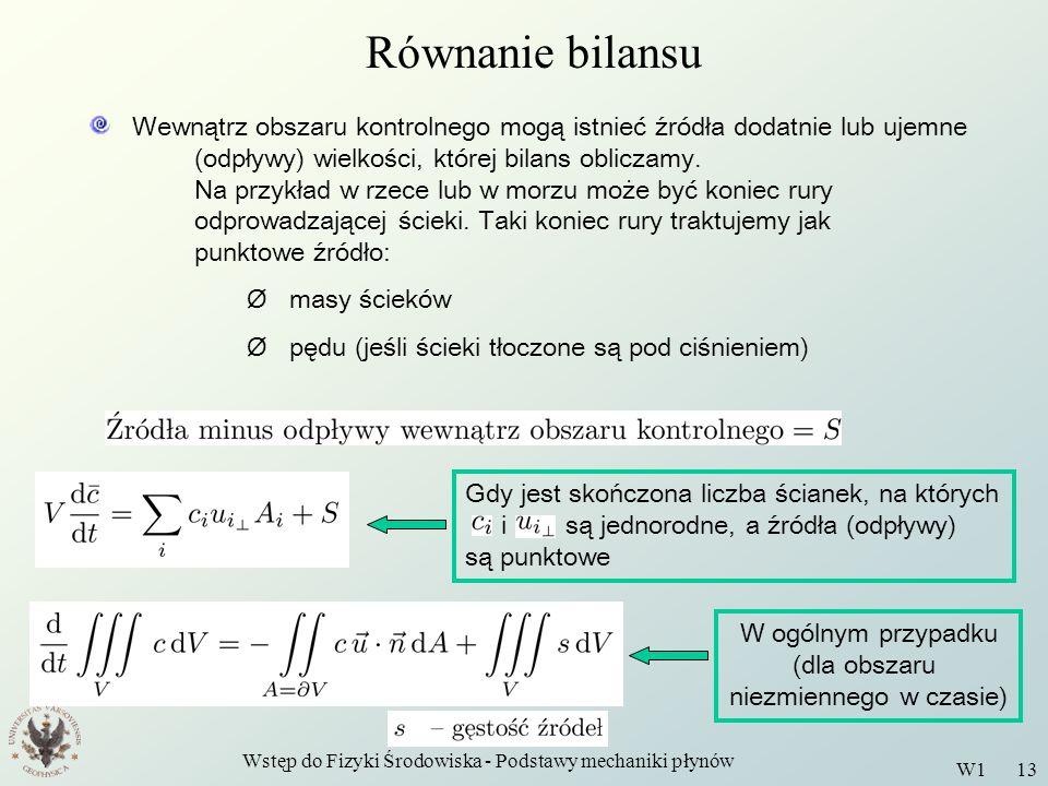 Wstęp do Fizyki Środowiska - Podstawy mechaniki płynów W1 13 Równanie bilansu Wewnątrz obszaru kontrolnego mogą istnieć źródła dodatnie lub ujemne (od