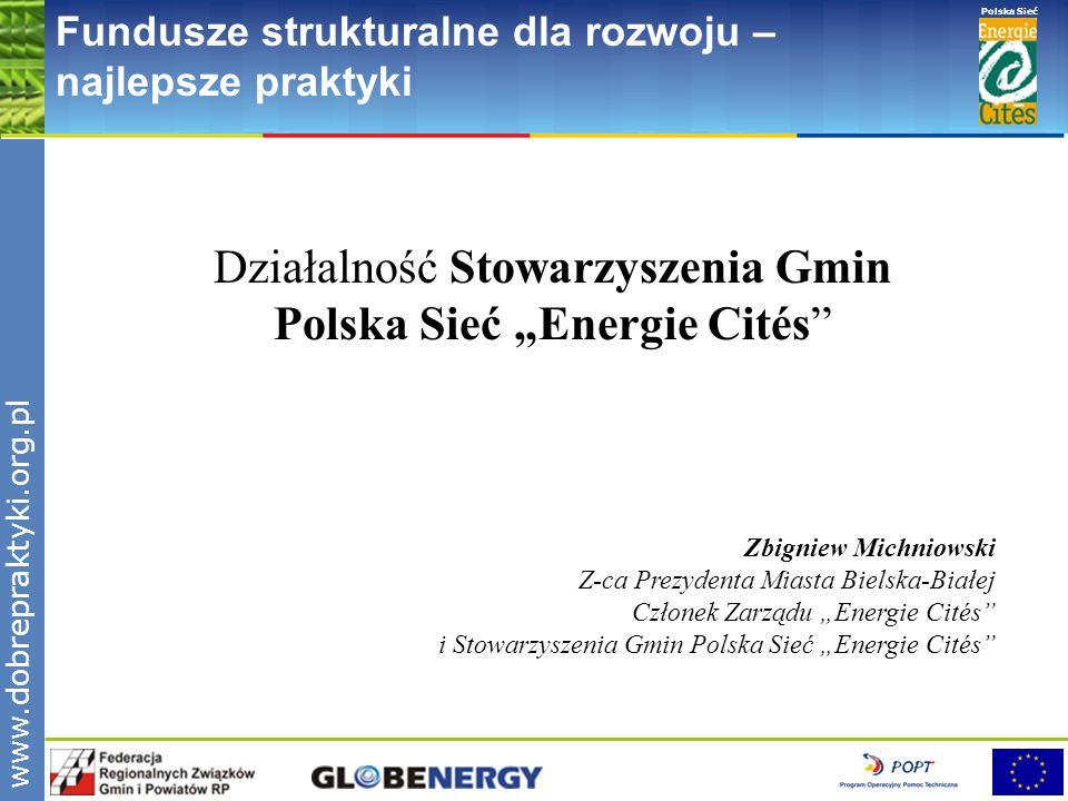 www.pnec.org.pl Polska Sieć www.dobrepraktyki.org.pl Fundusze strukturalne dla rozwoju – najlepsze praktyki Działalność Stowarzyszenia Gmin Polska Sie