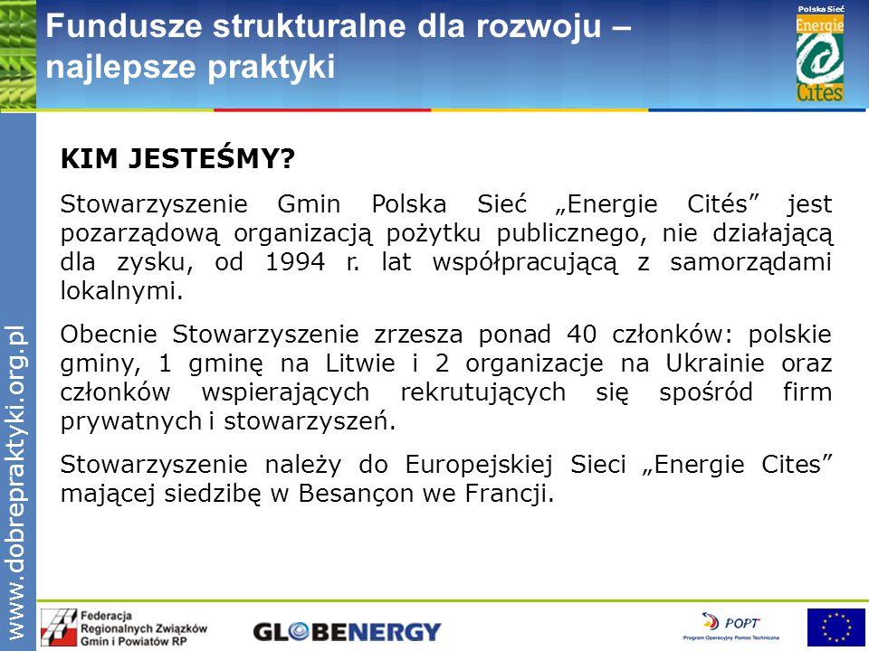 www.pnec.org.pl Polska Sieć www.dobrepraktyki.org.pl Fundusze strukturalne dla rozwoju – najlepsze praktyki KIM JESTEŚMY? Stowarzyszenie Gmin Polska S