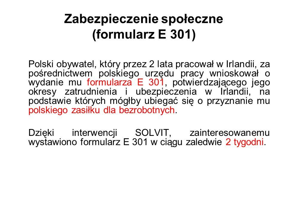 Zabezpieczenie społeczne (formularz E 301) Polski obywatel, który przez 2 lata pracował w Irlandii, za pośrednictwem polskiego urzędu pracy wnioskował