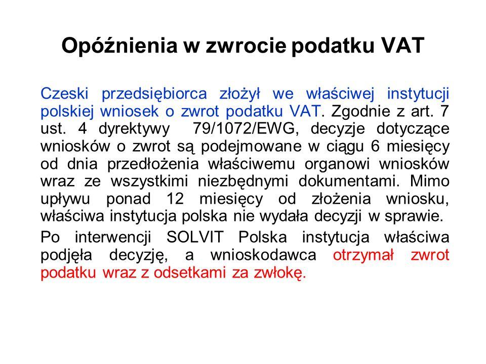 Opóźnienia w zwrocie podatku VAT Czeski przedsiębiorca złożył we właściwej instytucji polskiej wniosek o zwrot podatku VAT. Zgodnie z art. 7 ust. 4 dy