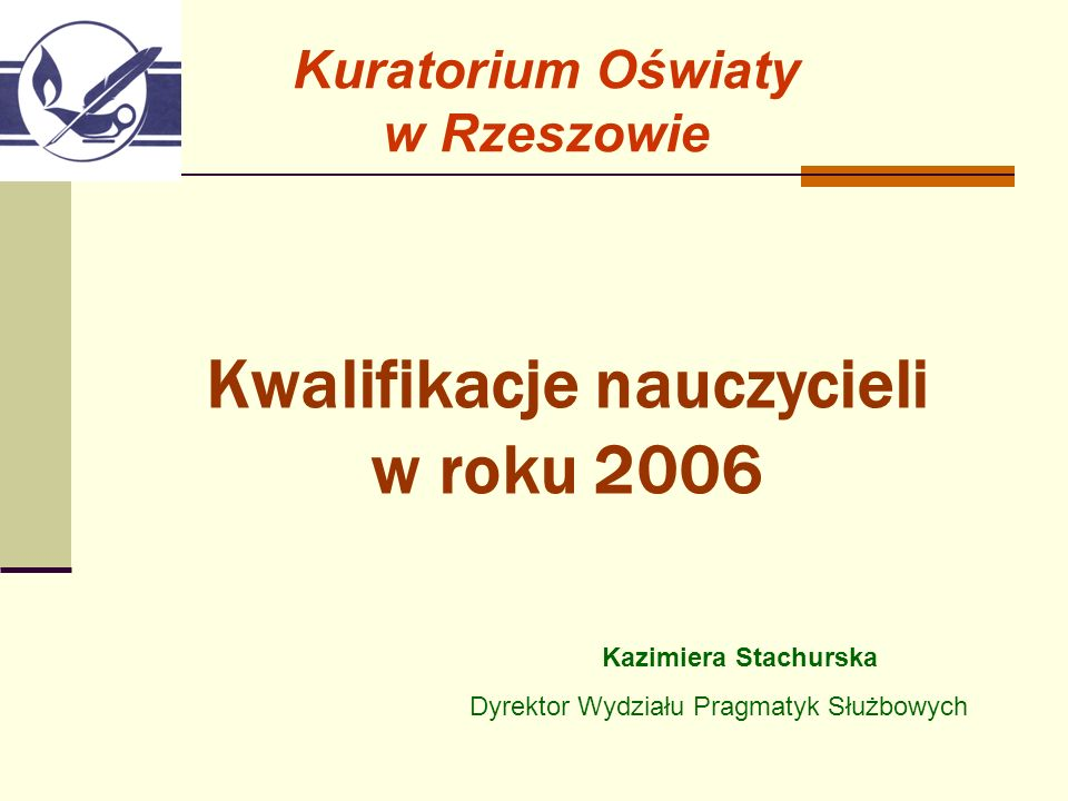 Kuratorium Oświaty w Rzeszowie Kwalifikacje nauczycieli w roku 2006 Kazimiera Stachurska Dyrektor Wydziału Pragmatyk Służbowych