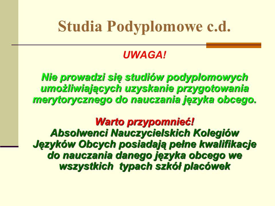 Studia Podyplomowe c.d. UWAGA! Nie prowadzi się studiów podyplomowych umożliwiających uzyskanie przygotowania merytorycznego do nauczania języka obceg