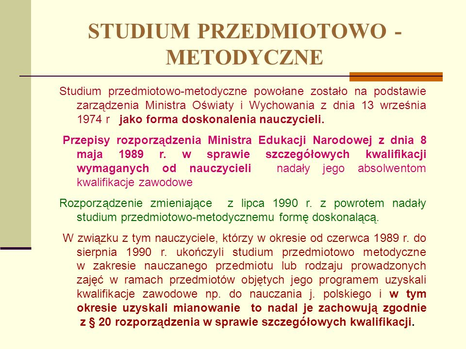 STUDIUM PRZEDMIOTOWO - METODYCZNE Studium przedmiotowo-metodyczne powołane zostało na podstawie zarządzenia Ministra Oświaty i Wychowania z dnia 13 wr