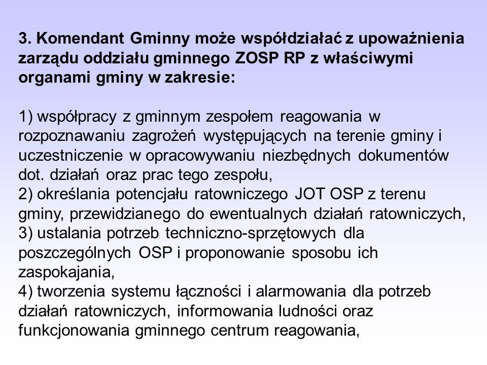 3. Komendant Gminny może współdziałać z upoważnienia zarządu oddziału gminnego ZOSP RP z właściwymi organami gminy w zakresie: 1) współpracy z gminnym