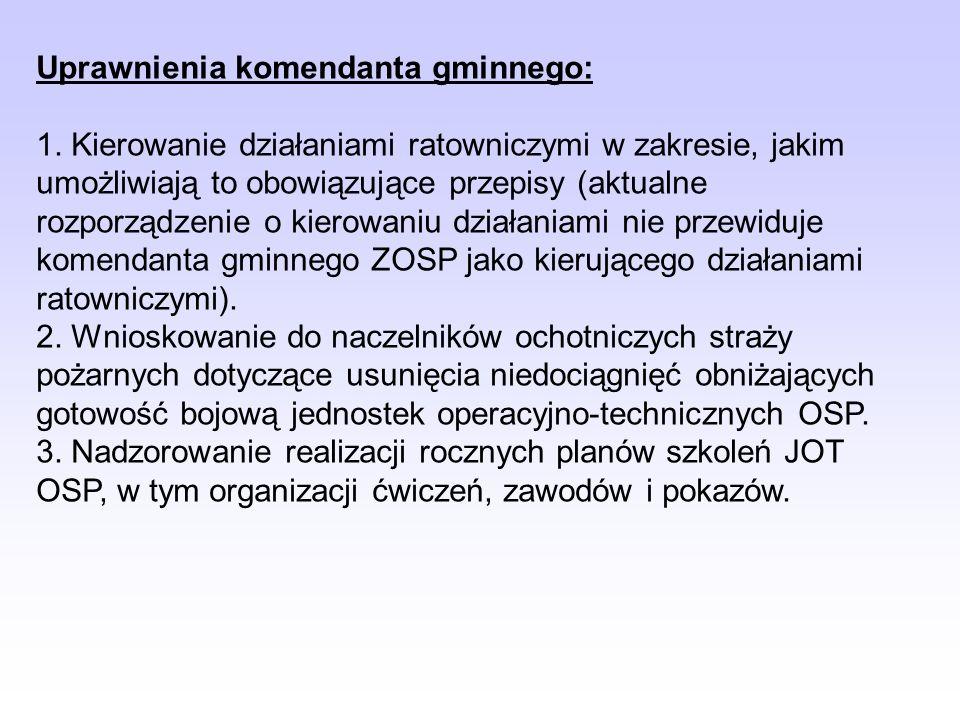 Uprawnienia komendanta gminnego: 1. Kierowanie działaniami ratowniczymi w zakresie, jakim umożliwiają to obowiązujące przepisy (aktualne rozporządzeni
