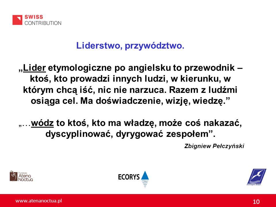 www.atenanoctua.pl 10 Liderstwo, przywództwo. Lider etymologiczne po angielsku to przewodnik – ktoś, kto prowadzi innych ludzi, w kierunku, w którym c
