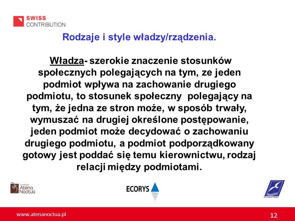 www.atenanoctua.pl 12 Rodzaje i style władzy/rządzenia. Władza- szerokie znaczenie stosunków społecznych polegających na tym, ze jeden podmiot wpływa