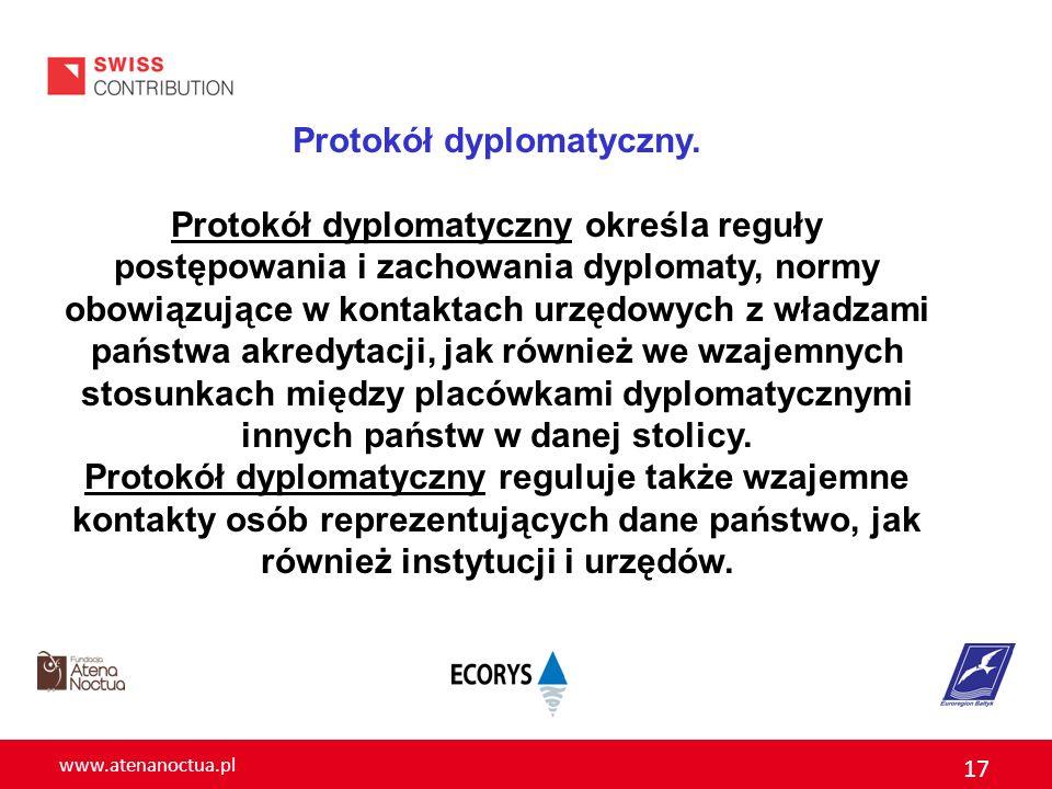 www.atenanoctua.pl 17 Protokół dyplomatyczny. Protokół dyplomatyczny określa reguły postępowania i zachowania dyplomaty, normy obowiązujące w kontakta