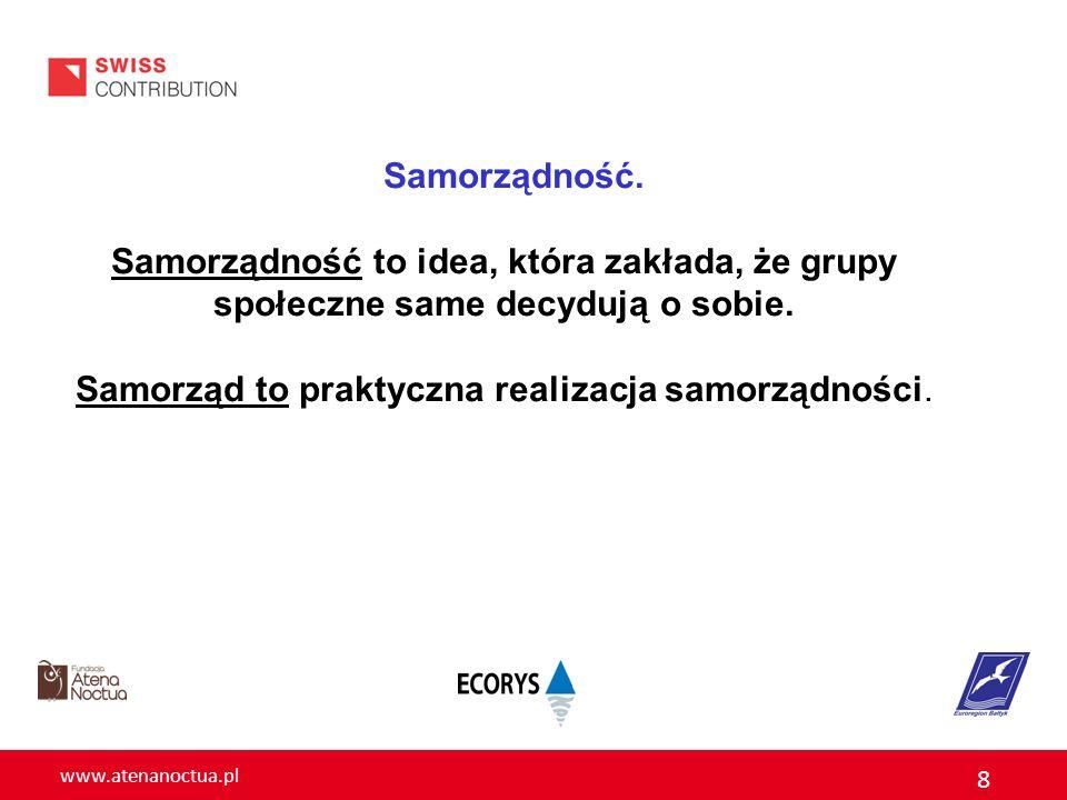 www.atenanoctua.pl 8 Samorządność. Samorządność to idea, która zakłada, że grupy społeczne same decydują o sobie. Samorząd to praktyczna realizacja sa