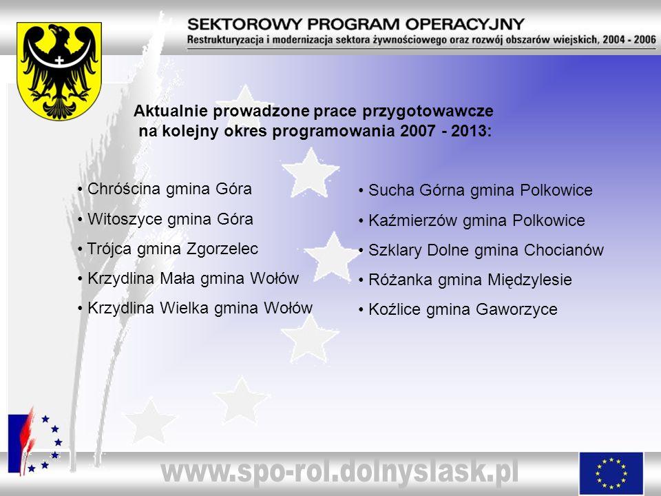 Aktualnie prowadzone prace przygotowawcze na kolejny okres programowania 2007 - 2013: Chróścina gmina Góra Witoszyce gmina Góra Trójca gmina Zgorzelec