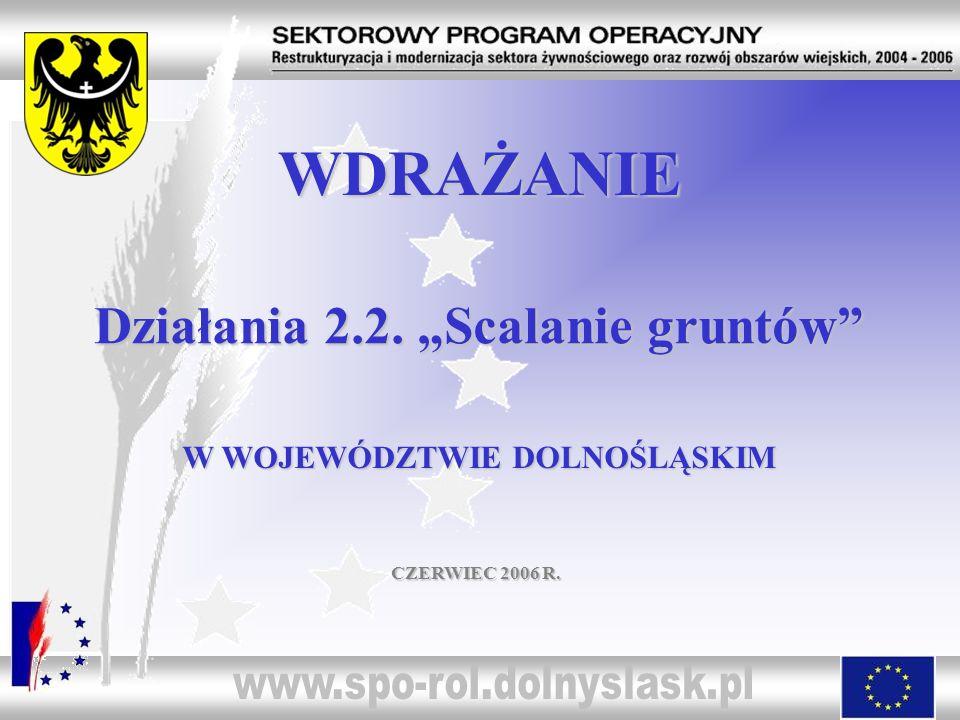 Działania 2.2. Scalanie gruntów W WOJEWÓDZTWIE DOLNOŚLĄSKIM WDRAŻANIE CZERWIEC 2006 R.