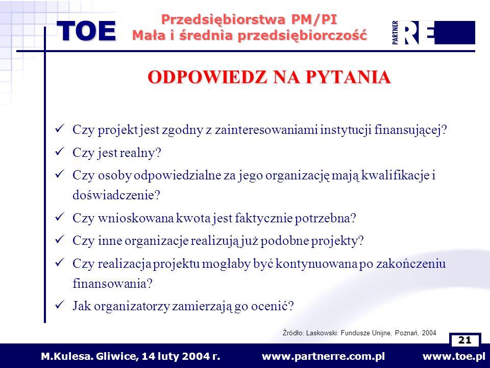 www.partnerre.com.pl www.toe.plM.Kulesa. Gliwice, 14 luty 2004 r. 21 Przedsiębiorstwa PM/PI Mała i średnia przedsiębiorczość TOE ODPOWIEDZ NA PYTANIA