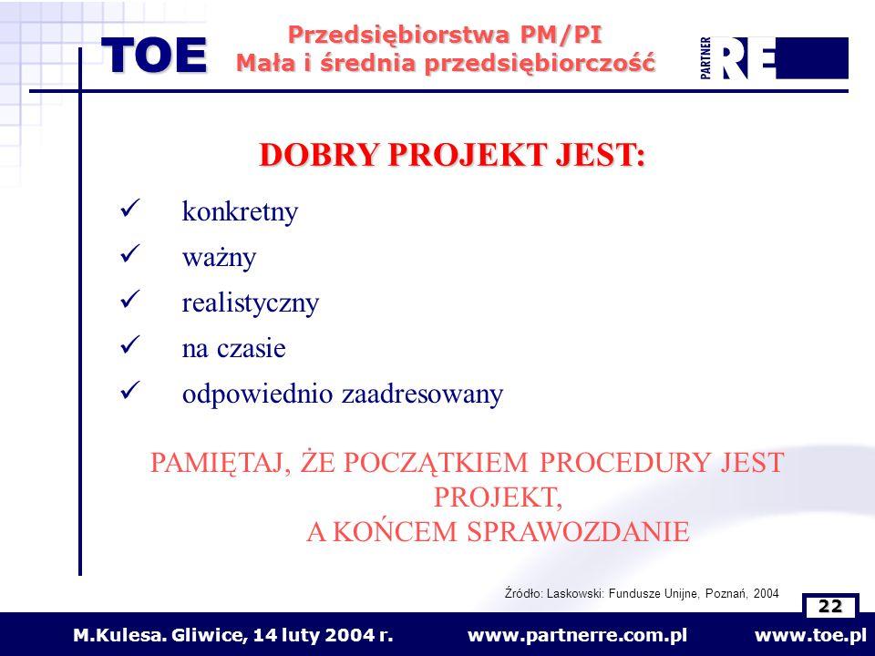 www.partnerre.com.pl www.toe.plM.Kulesa. Gliwice, 14 luty 2004 r. 22 Przedsiębiorstwa PM/PI Mała i średnia przedsiębiorczość TOE DOBRY PROJEKT JEST: k