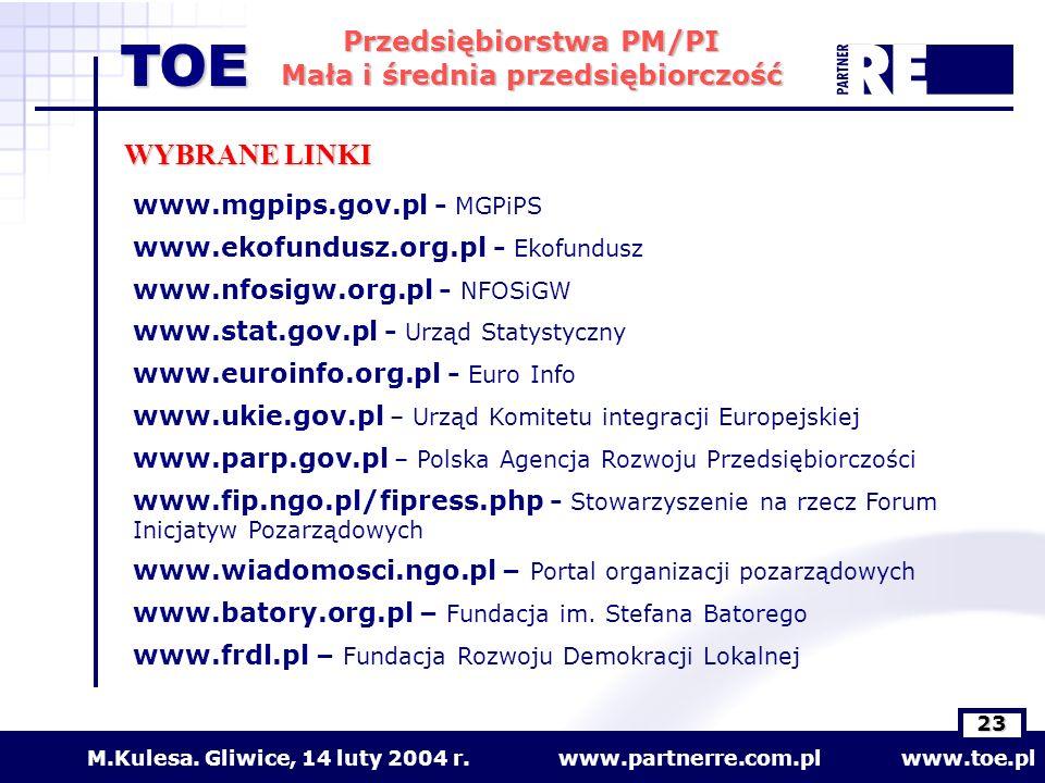 www.partnerre.com.pl www.toe.plM.Kulesa. Gliwice, 14 luty 2004 r. 23 Przedsiębiorstwa PM/PI Mała i średnia przedsiębiorczość TOE WYBRANE LINKI www.mgp