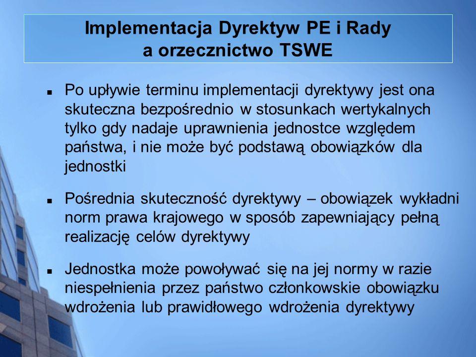 Implementacja Dyrektyw PE i Rady a orzecznictwo TSWE Po upływie terminu implementacji dyrektywy jest ona skuteczna bezpośrednio w stosunkach wertykaln