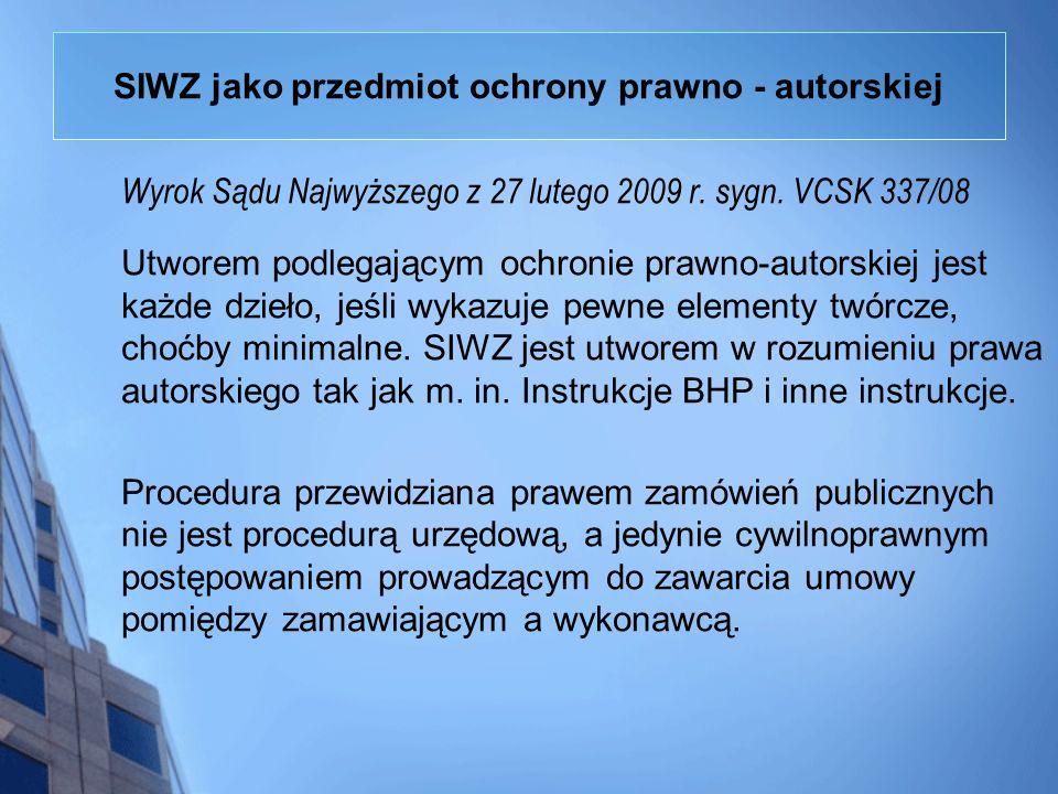 SIWZ jako przedmiot ochrony prawno - autorskiej Wyrok Sądu Najwyższego z 27 lutego 2009 r. sygn. VCSK 337/08 Utworem podlegającym ochronie prawno-auto