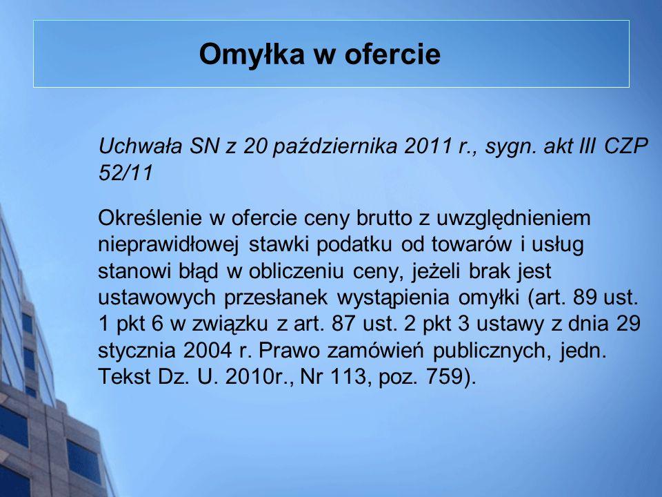 Omyłka w ofercie Uchwała SN z 20 października 2011 r., sygn. akt III CZP 52/11 Określenie w ofercie ceny brutto z uwzględnieniem nieprawidłowej stawki