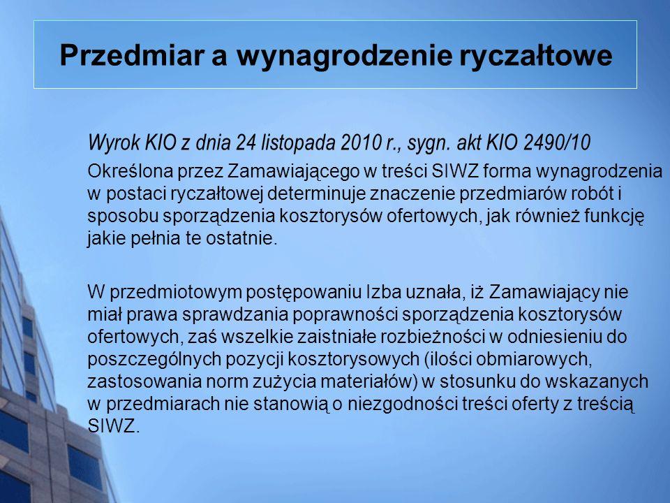 Przedmiar a wynagrodzenie ryczałtowe Wyrok KIO z dnia 24 listopada 2010 r., sygn. akt KIO 2490/10 Określona przez Zamawiającego w treści SIWZ forma wy