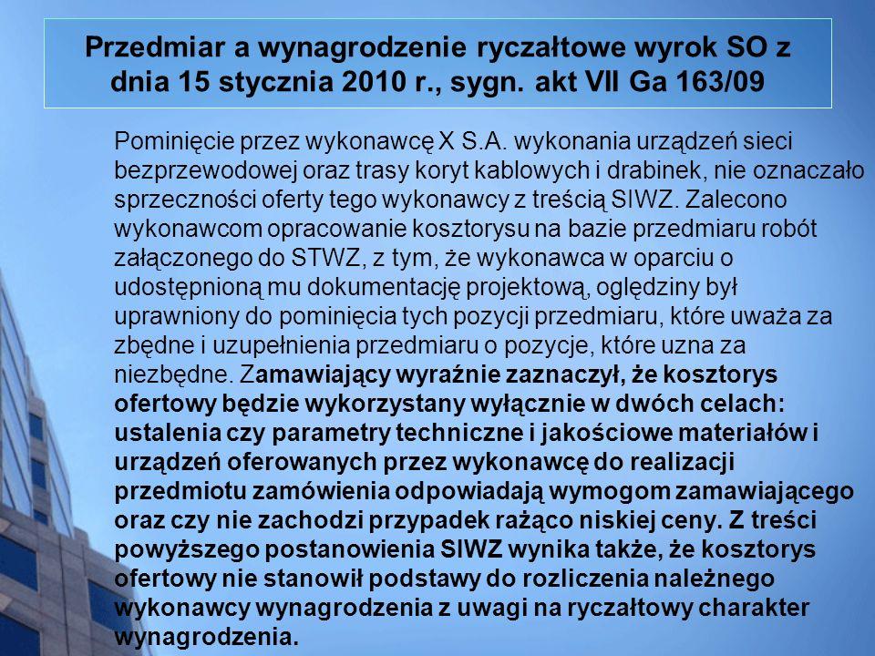 Przedmiar a wynagrodzenie ryczałtowe wyrok SO z dnia 15 stycznia 2010 r., sygn. akt VII Ga 163/09 Pominięcie przez wykonawcę X S.A. wykonania urządzeń