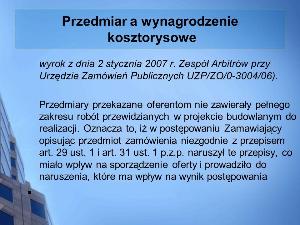 Przedmiar a wynagrodzenie kosztorysowe wyrok z dnia 2 stycznia 2007 r. Zespół Arbitrów przy Urzędzie Zamówień Publicznych UZP/ZO/0-3004/06). Przedmiar
