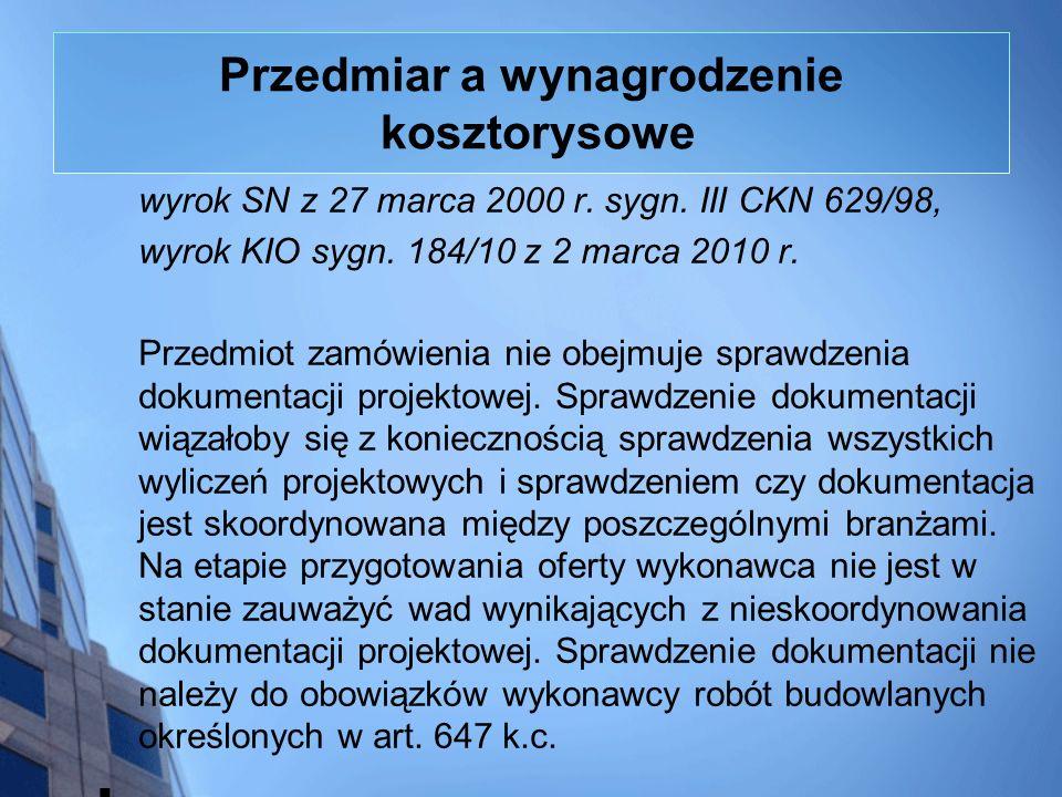 Przedmiar a wynagrodzenie kosztorysowe wyrok SN z 27 marca 2000 r. sygn. III CKN 629/98, wyrok KIO sygn. 184/10 z 2 marca 2010 r. Przedmiot zamówienia