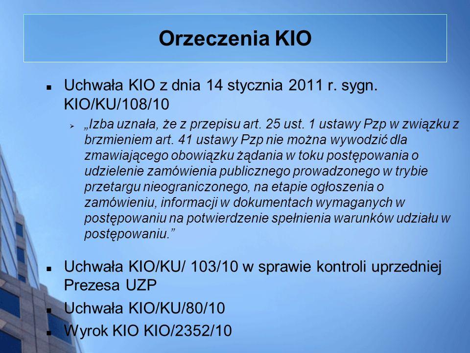 Orzeczenia KIO Uchwała KIO z dnia 14 stycznia 2011 r. sygn. KIO/KU/108/10 Izba uznała, że z przepisu art. 25 ust. 1 ustawy Pzp w związku z brzmieniem