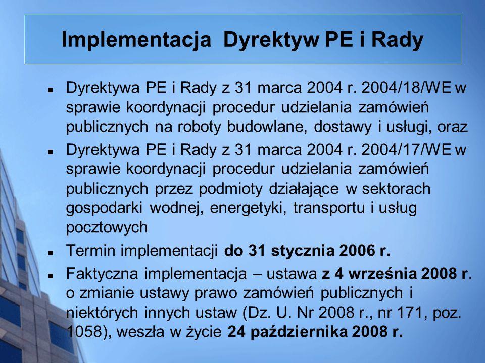 Implementacja Dyrektyw PE i Rady Dyrektywa PE i Rady z 31 marca 2004 r. 2004/18/WE w sprawie koordynacji procedur udzielania zamówień publicznych na r