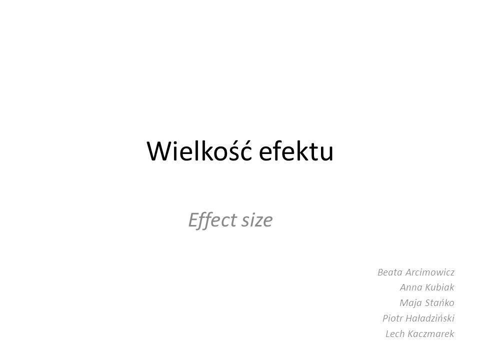 Wielkość efektu Effect size Beata Arcimowicz Anna Kubiak Maja Stańko Piotr Haładziński Lech Kaczmarek