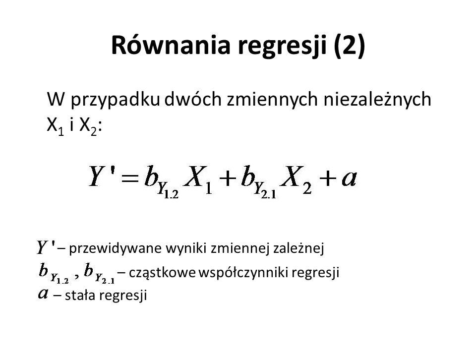 Równania regresji (2) W przypadku dwóch zmiennych niezależnych X 1 i X 2 : – przewidywane wyniki zmiennej zależnej – cząstkowe współczynniki regresji