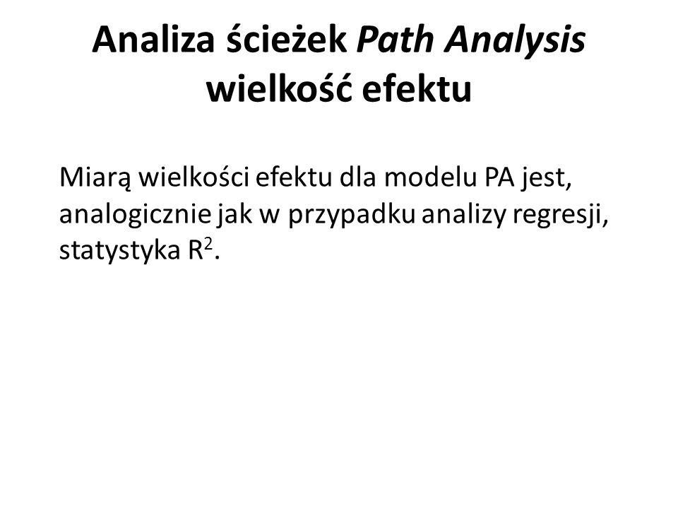 Analiza ścieżek Path Analysis wielkość efektu Miarą wielkości efektu dla modelu PA jest, analogicznie jak w przypadku analizy regresji, statystyka R 2