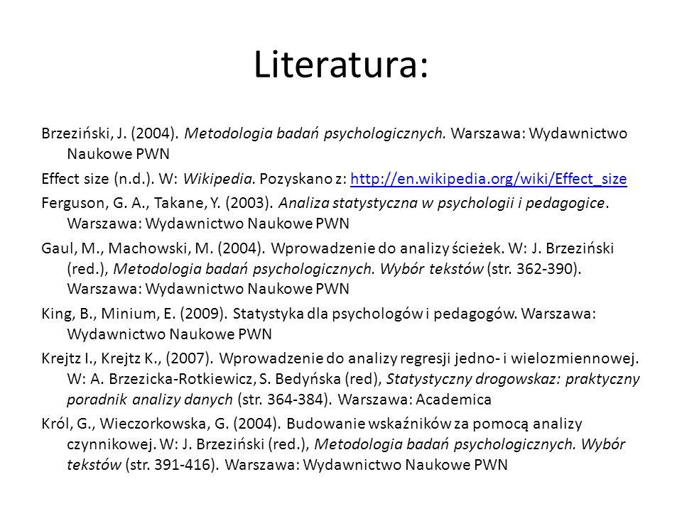 Literatura: Brzeziński, J. (2004). Metodologia badań psychologicznych. Warszawa: Wydawnictwo Naukowe PWN Effect size (n.d.). W: Wikipedia. Pozyskano z