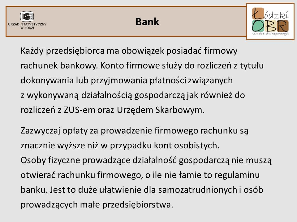 Bank Każdy przedsiębiorca ma obowiązek posiadać firmowy rachunek bankowy. Konto firmowe służy do rozliczeń z tytułu dokonywania lub przyjmowania płatn
