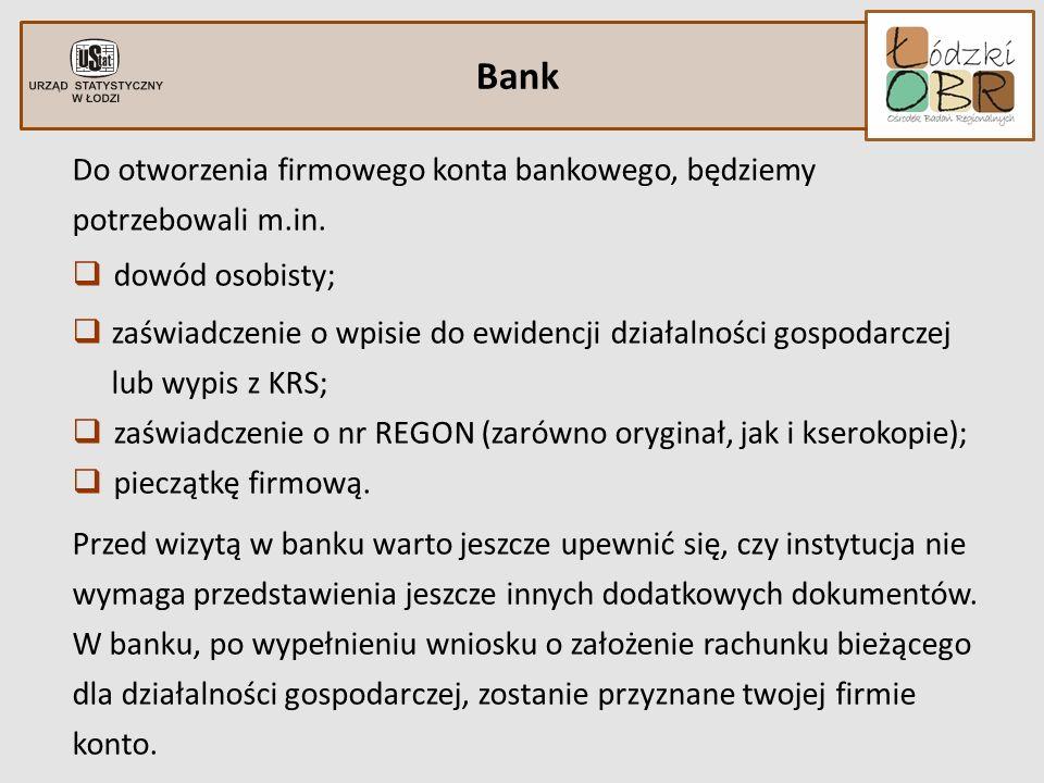 Bank Do otworzenia firmowego konta bankowego, będziemy potrzebowali m.in. dowód osobisty; zaświadczenie o wpisie do ewidencji działalności gospodarcze