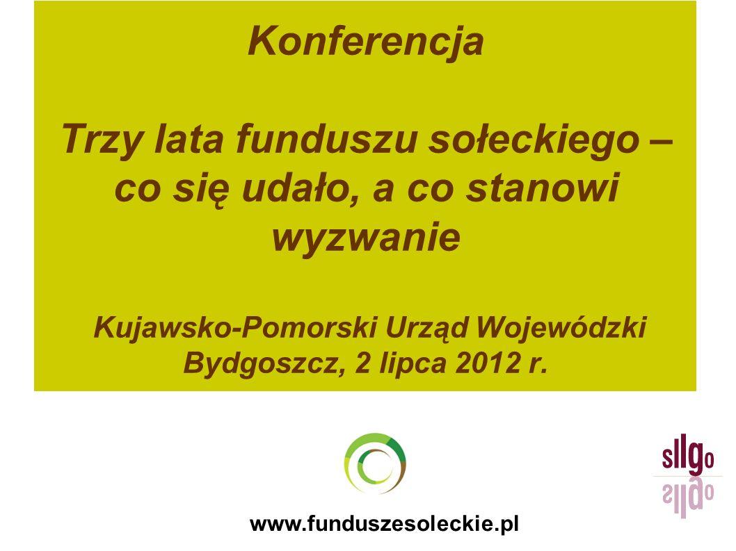 www.funduszesoleckie.pl Konferencja Trzy lata funduszu sołeckiego – co się udało, a co stanowi wyzwanie Kujawsko-Pomorski Urząd Wojewódzki Bydgoszcz,