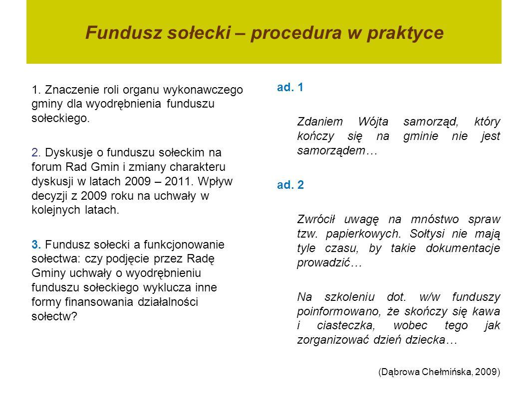 Fundusz sołecki – procedura w praktyce Zgodzić się należy też ze skarżącą, że nie ma również przesłanek do uznania, iż wyodrębnienie środków funduszu sołeckiego wyklucza inne formy finansowania działalności sołectw.