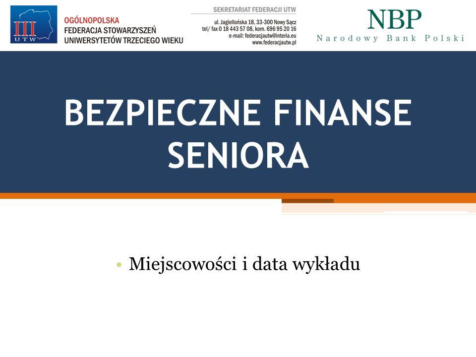BEZPIECZNE FINANSE SENIORA Miejscowości i data wykładu